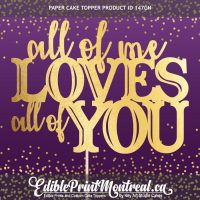 147GN All of Me Loves All Of You Custom Paper Cake Topper