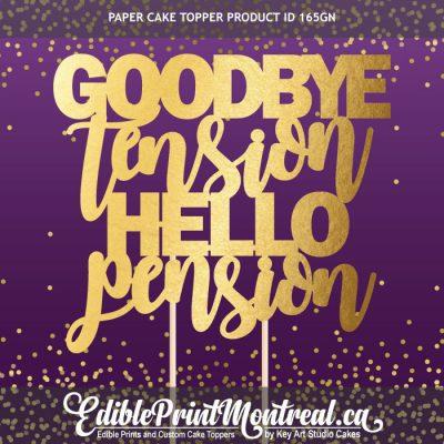 165GN Goodbye Tension Hello Pension Custom Paper Cake Topper