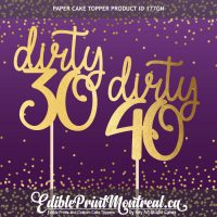 177GN Dirty 30 Thirty or Dirty 40 Forty Custom Paper Cake Topper